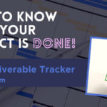 How to know the project is done! Hint: Deliverable Tracker