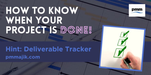 Use deliverable tracker to know when project is done