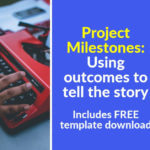 Project Milestones: Using outcomes to tell the story (inc FREE Template Download)