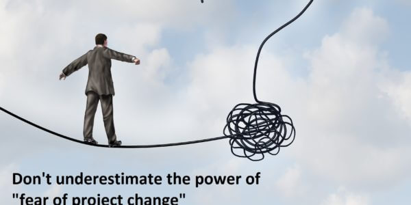 Don't underestimate the power of fear of project change