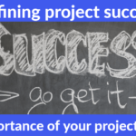 Defining project success - the importance of your Project Mantra!