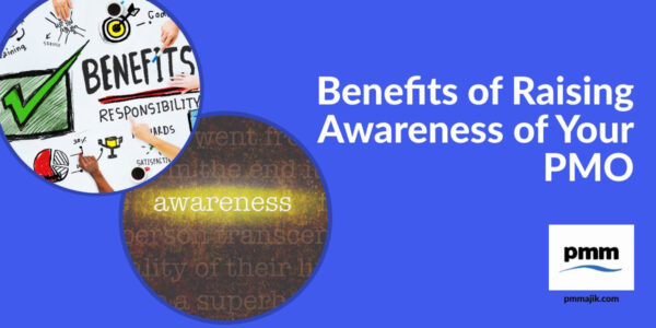 Benefit of raising awareness of your PMO