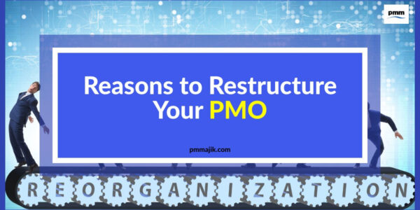 Reasons to restructure your PMO