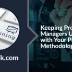 Keeping Project Managers Up to Date with Your Project Methodology