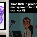 Project Time Risk - What It Is and How to Minimise It?