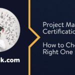 Project Management Certifications: How to Choose the Right One