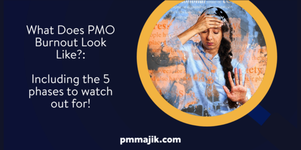 PMO suffering burn-out